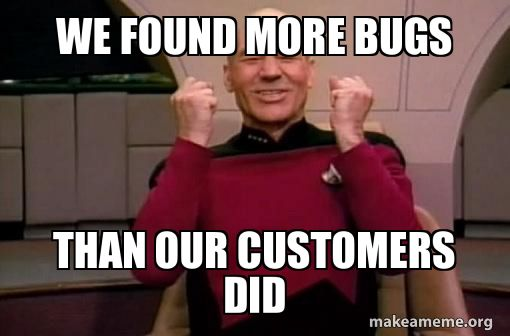 Meme We found more bugs than our customers did